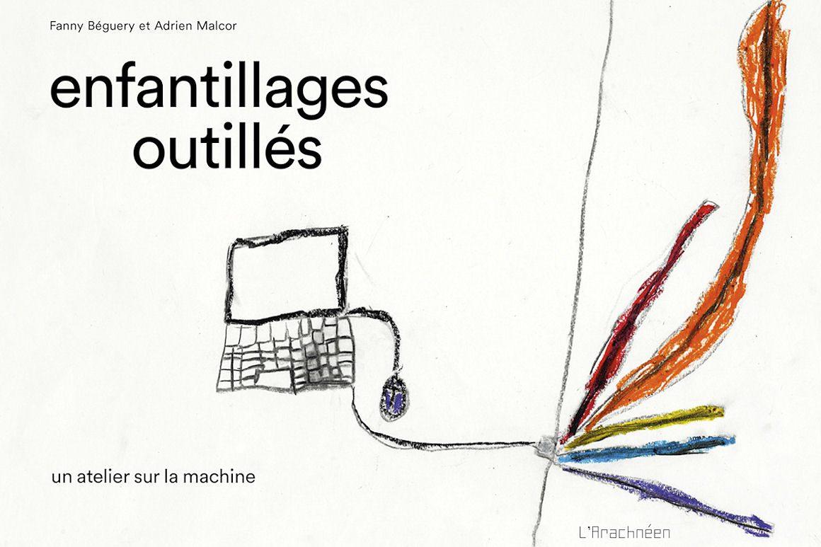 Enfantillages outillés. Un atelier sur la machine de Fanny Béguery et Adrien Malcor 176 pages, 110 images