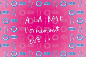 Visuel exposition : A LA BASE l'ornement est ...